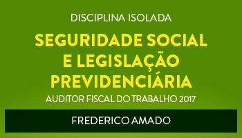 CURSO DE SEGURIDADE SOCIAL E LEGISLAÇÃO PREVIDENCIÁRIA PARA CONCURSOS DE AUDITOR FISCAL DO TRABALHO 2017 - PROF. FREDERICO AMADO - (DISCIPLINA ISOLADA)