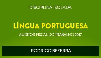 CURSO DE LÍNGUA PORTUGUESA PARA CONCURSOS DE AUDITOR FISCAL DO TRABALHO 2017 - PROF. RODRIGO BEZERRA - (DISCIPLINA ISOLADA)