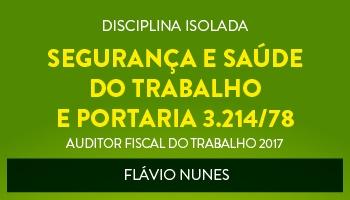 CURSO DE SEGURANÇA E SAÚDE DO TRABALHO E PORTARIA 3.214/78 PARA CONCURSOS DE AUDITOR FISCAL DO TRABALHO 2017 - PROF. FLÁVIO NUNES - (DISCIPLINA ISOLADA)