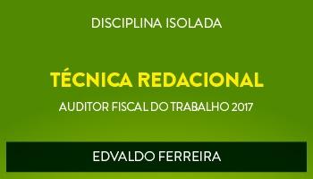 CURSO DE TÉCNICA REDACIONAL PARA PROVA DISCURSIVA PARA CONCURSOS DE AUDITOR FISCAL DO TRABALHO 2017 - PROF. EDVALDO FERREIRA - (DISCIPLINA ISOLADA)