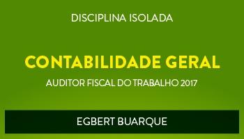 CURSO DE CONTABILIDADE GERAL PARA CONCURSOS DE AUDITOR FISCAL DO TRABALHO 2017 - PROF. EGBERT BUARQUE - (DISCIPLINA ISOLADA)