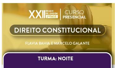 CURSO PRESENCIAL DE DIREITO CONSTITUCIONAL PARA OAB 2ª FASE - XXII EXAME DE ORDEM - TURMA NOTURNA - CERS SÃO PAULO - PROFs. FLAVIA BAHIA E MARCELO GALANTE