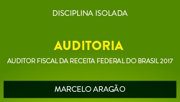 CURSO DE AUDITORIA PARA CONCURSOS DE AUDITOR FISCAL DA RECEITA FEDERAL DO BRASIL 2017 - PROF. MARCELO ARAGÃO - (DISCIPLINA ISOLADA)