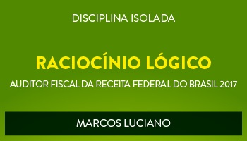 CURSO DE RACIOCÍNIO LÓGICO-QUANTITATIVO PARA CONCURSOS DE AUDITOR FISCAL DA RECEITA FEDERAL DO BRASIL 2017 - PROF. MARCOS LUCIANO - (DISCIPLINA ISOLADA)