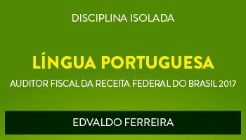 CURSO DE LÍNGUA PORTUGUESA PARA CONCURSOS DE AUDITOR FISCAL DA RECEITA FEDERAL DO BRASIL 2017 - PROF. EDVALDO FERREIRA - (DISCIPLINA ISOLADA)