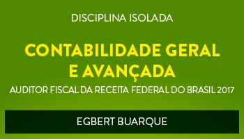 CURSO DE CONTABILIDADE GERAL E AVANÇADA PARA CONCURSOS DE AUDITOR FISCAL DA RECEITA FEDERAL DO BRASIL 2017 - PROF. EGBERT BUARQUE - (DISCIPLINA ISOLADA)