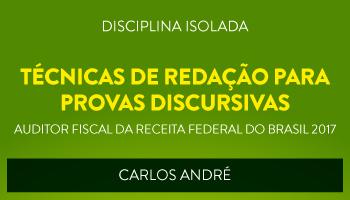 CURSO DE TÉCNICAS DE REDAÇÃO PARA PROVAS DISCURSIVAS PARA CONCURSOS DE AUDITOR FISCAL DA RECEITA FEDERAL DO BRASIL 2017 - PROF. CARLOS ANDRÉ - (DISCIPLINA ISOLADA)
