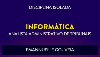 CURSO DE INFORMÁTICA PARA CONCURSOS DE ANALISTA ADMINISTRATIVO DE TRIBUNAIS 2017 - PROFª. EMANNUELLE GOUVEIA - (DISCIPLINA ISOLADA)