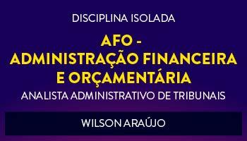 CURSO DE AFO - ADMINISTRAÇÃO FINANCEIRA E ORÇAMENTÁRIA PARA CONCURSOS DE ANALISTA ADMINISTRATIVO DE TRIBUNAIS 2017 - PROF. WILSON ARAÚJO - (DISCIPLINA ISOLADA)