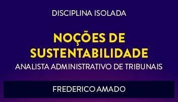 CURSO DE NOÇÕES DE SUSTENTABILIDADE PARA CONCURSOS DE ANALISTA ADMINISTRATIVO DE TRIBUNAIS 2017 - PROF. FREDERICO AMADO - (DISCIPLINA ISOLADA)