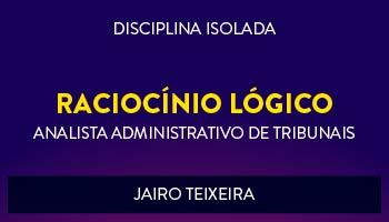 CURSO DE RACIOCÍNIO LÓGICO-MATEMÁTICO PARA CONCURSOS DE ANALISTA ADMINISTRATIVO DE TRIBUNAIS 2017 - PROF. JAIRO TEIXEIRA - (DISCIPLINA ISOLADA)