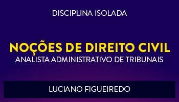 CURSO DE NOÇÕES DE DIREITO CIVIL PARA CONCURSOS DE ANALISTA ADMINISTRATIVO DE TRIBUNAIS 2017 - PROF. LUCIANO FIGUEIREDO - (DISCIPLINA ISOLADA)