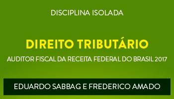 CURSO DE DIREITO TRIBUTÁRIO PARA CONCURSOS DE AUDITOR FISCAL DA RECEITA FEDERAL DO BRASIL 2017 - PROFs. EDUARDO SABBAG E FREDERICO AMADO - (DISCIPLINA ISOLADA)