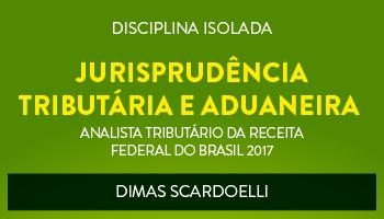CURSO DE JURISPRUDÊNCIA TRIBUTÁRIA E ADUANEIRA PARA O CONCURSO DE ANALISTA TRIBUTÁRIO DA RECEITA FEDERAL DO BRASIL (ATRFB) - PROF. DIMAS SCARDOELLI - (DISCIPLINA ISOLADA)
