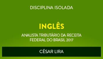 CURSO DE INGLÊS PARA O CONCURSO DE ANALISTA TRIBUTÁRIO DA RECEITA FEDERAL DO BRASIL (ATRFB) - PROF. CÉSAR LIRA - (DISCIPLINA ISOLADA)