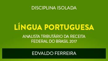 CURSO DE LÍNGUA PORTUGUESA PARA O CONCURSO DE ANALISTA TRIBUTÁRIO DA RECEITA FEDERAL DO BRASIL (ATRFB) - PROF. EDVALDO FERREIRA - (DISCIPLINA ISOLADA)