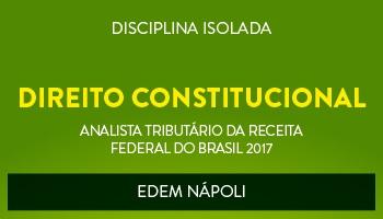 CURSO DE DIREITO CONSTITUCIONAL PARA O CONCURSO DE ANALISTA TRIBUTÁRIO DA RECEITA FEDERAL DO BRASIL (ATRFB) - PROF. EDEM NÁPOLI - (DISCIPLINA ISOLADA)