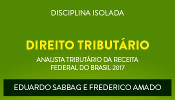 CURSO DE DIREITO TRIBUTÁRIO PARA O CONCURSO DE ANALISTA TRIBUTÁRIO DA RECEITA FEDERAL DO BRASIL (ATRFB) - PROFs. EDUARDO SABBAG E FREDERICO AMADO - (DISCIPLINA ISOLADA)
