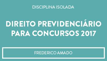CURSO COMPLETO DE DIREITO PREVIDENCIÁRIO PARA CONCURSOS 2017 - PROF. FREDERICO AMADO (DISCIPLINA ISOLADA)