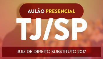 TRIBUNAL DE JUSTIÇA DE SÃO PAULO - AULÃO DE REVISÃO PRESENCIAL PARA O CONCURSO DE JUIZ DE DIREITO SUBSTITUTO 2017