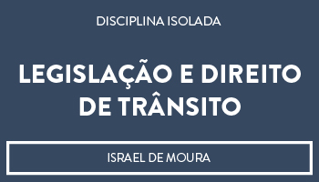 CURSO DE LEGISLAÇÃO E DIREITO DE TRÂNSITO - PROF. ISRAEL DE MOURA (DISCIPLINA ISOLADA)