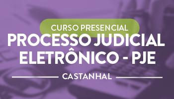 CURSO PRESENCIAL DE PROCESSO JUDICIAL  ELETRÔNICO - PJE- CERS CASTANHAL
