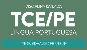 CURSO DE LÍNGUA PORTUGUESA PARA O TCE/PE - PROF. EDVALDO FERREIRA (DISCIPLINA ISOLADA)