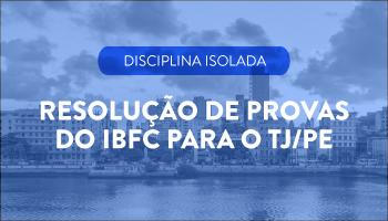 CURSO DE RESOLUÇÃO DE PROVAS DO IBFC PARA O TJ/PE - PROF. EDVALDO FERREIRA