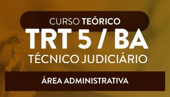 CURSO INTENSIVO PARA O CONCURSO DO TRIBUNAL REGIONAL DO TRABALHO DO ESTADO DA BAHIA - TÉCNICO JUDICIÁRIO - ÁREA ADMINISTRATIVA  (TRT/5ª REGIÃO)