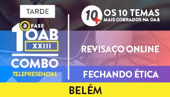 COMBO TELEPRESENCIAL: PROJETO 10MAIS + REVISAÇO ONLINE + FECHANDO ÉTICA PARA OAB 1ª FASE XXIII EXAME DE ORDEM - BELÉM (TARDE)