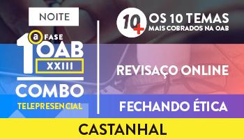 COMBO TELEPRESENCIAL: PROJETO 10MAIS + REVISAÇO ONLINE + FECHANDO ÉTICA PARA OAB 1ª FASE XXIII EXAME DE ORDEM - CASTANHAL (NOITE)