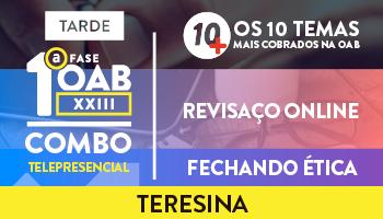 COMBO TELEPRESENCIAL: PROJETO 10MAIS + REVISAÇO ONLINE + FECHANDO ÉTICA PARA OAB 1ª FASE XXIII EXAME DE ORDEM - TERESINA (TARDE)
