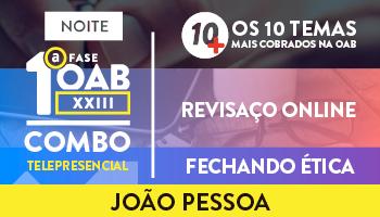 COMBO TELEPRESENCIAL: PROJETO10MAIS + REVISAÇO ONLINE + FECHANDO ÉTICA OAB 1ª FASE XXIII EXAME DE ORDEM - JOÃO PESSOA (NOITE)