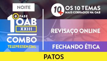 COMBO TELEPRESENCIAL: PROJETO 10MAIS + REVISAÇO ONLINE + FECHANDO ÉTICA OAB 1ª FASE XXIII EXAME DE ORDEM - PATOS ( NOITE)