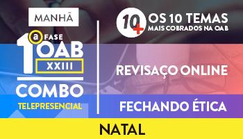 COMBO TELEPRESENCIAL: PROJETO 10MAIS + REVISAÇO ONLINE + FECHANDO ÉTICA OAB 1ª FASE XXIII EXAME DE ORDEM - NATAL (MANHÃ)