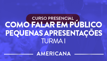 CURSO PRESENCIAL - COMO FALAR EM PÚBLICO - FOCO EM PEQUENAS APRESENTAÇÕES - TURMA I