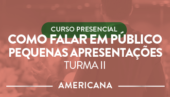 CURSO PRESENCIAL : COMO FALAR EM PÚBLICO - FOCO EM PEQUENAS APRESENTAÇÕES - TURMA II