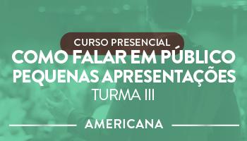 CURSO PRESENCIAL: COMO FALAR EM PÚBLICO - FOCO EM PEQUENAS APRESENTAÇÕES - TURMA III