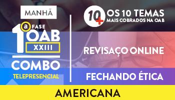 COMBO TELEPRESENCIAL PROJETO 10 MAIS + REVISAÇO ONLINE + FECHANDO ÉTICA PARA OAB 1ª FASE XXIII EXAME DE ORDEM- AMERICANA (MANHÃ)