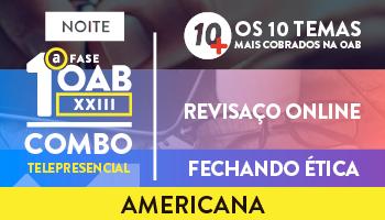 COMBO TELEPRESENCIAL PROJETO 10 MAIS + REVISAÇO ONLINE + FECHANDO ÉTICA PARA OAB 1ª FASE XXIII EXAME DE ORDEM- AMERICANA (NOITE)