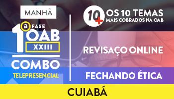 COMBO TELEPRESENCIAL PROJETO 10 MAIS + REVISAÇO ONLINE + FECHANDO ÉTICA PARA OAB 1ª FASE XXIII EXAME DE ORDEM - CUIABÁ (MANHÃ)