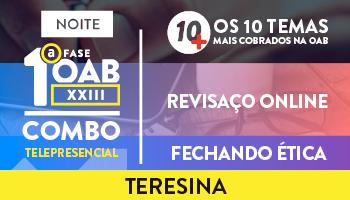 COMBO TELEPRESENCIAL PROJETO 10 MAIS + REVISAÇO ONLINE + FECHANDO ÉTICA PARA OAB 1ª FASE XXIII EXAME DE ORDEM - TERESINA (NOITE)