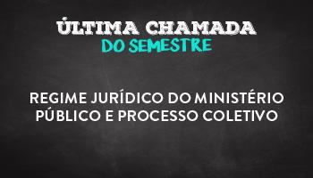REGIME JURÍDICO DO MINISTÉRIO PÚBLICO E PROCESSO COLETIVO -  PROF. ÉLISSON MIESSA