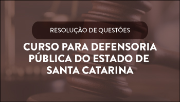 CURSO PARA DEFENSORIA PÚBLICA DO ESTADO DE SANTA CATARINA - DPE/SC
