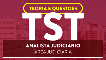 CURSO PARA O CONCURSO DO TRIBUNAL SUPERIOR DO TRABALHO (TST) ANALISTA JUDICIÁRIO - ÁREA JUDICIÁRIA