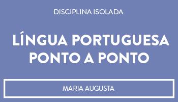 CURSO DE LÍNGUA PORTUGUESA PONTO A PONTO - PROFA. MARIA AUGUSTA - (DISCIPLINA ISOLADA)