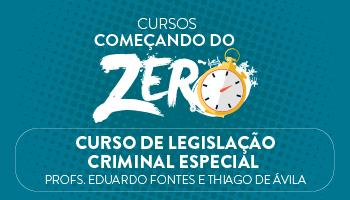 CURSO DE LEGISLAÇÃO CRIMINAL ESPECIAL - COMEÇANDO DO ZERO 2017 - PROFS. EDUARDO FONTES E THIAGO DE ÁVILA (DISCIPLINA ISOLADA)