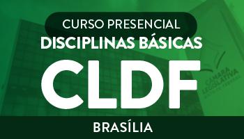CURSO PRESENCIAL DE DISCIPLINAS BÁSICAS PARA CÂMARA LEGISLATIVA DO DISTRITO FEDERAL (CLDF) - UNIDADE BRASÍLIA