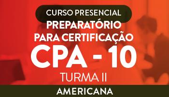 CURSO PREPARATÓRIO PARA CERTIFICAÇÃO CPA - 10  (TURMA II)
