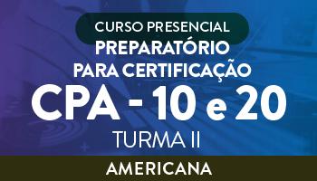 CURSO PREPARATÓRIO PARA CERTIFICAÇÃO CPA 10 E CPA 20 (TURMA II)